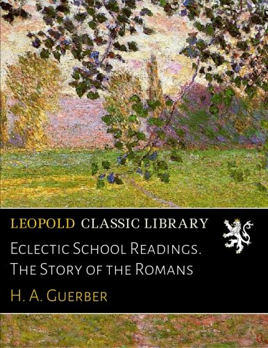 Eclectic School Readings. The Story of the Romans PDF