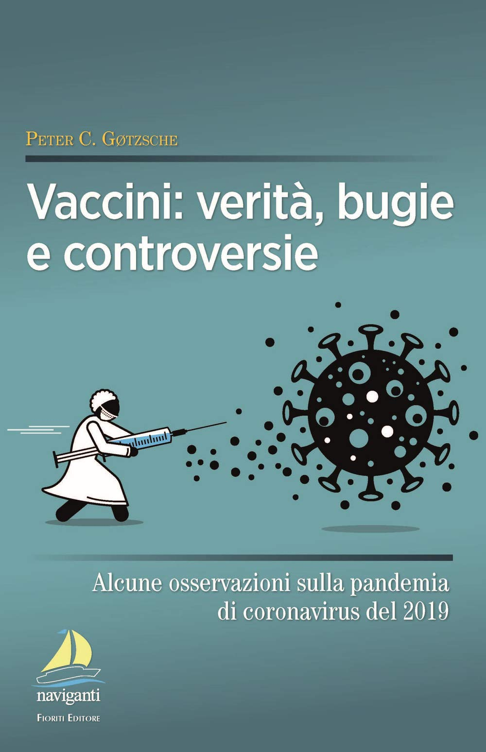 Vaccini Verito Bugie E Controversie Alcune Osservazioni Sulla Pandemia Di Coronavirus Del 2019 Gotzsche Peter C 9788899318154 Amazon Com Books