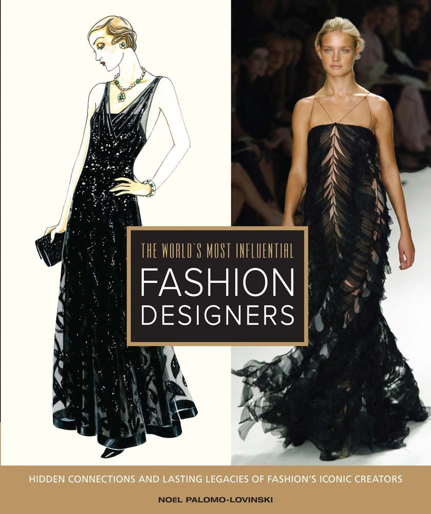 The World S Most Influential Fashion Designers Hidden Connections And Lasting Legacies Of Fashion S Iconic Creators Palomo Lovinski Noel 9780764163579 Amazon Com Books