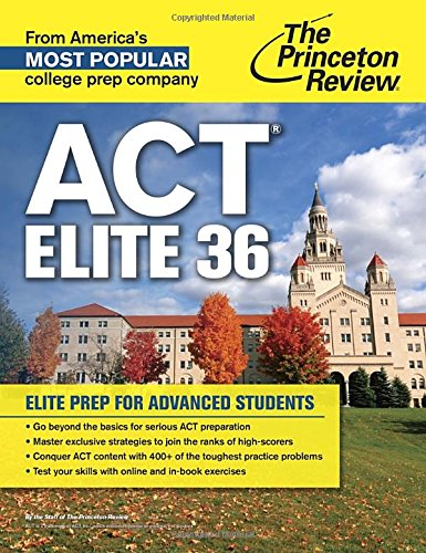 ACT Elite 36: Elite Prep for Advanced Students (College Test Preparation)
