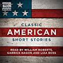 Classic American Short Stories: And More Classic American Short Stories Audiobook by O. Henry, Stephen Crane, Ambrose Bierce, Jack London, James Fenimore Cooper, Kate Chopin, Mark Twain Narrated by William Roberts, Garrick Hagon, Liza Ross