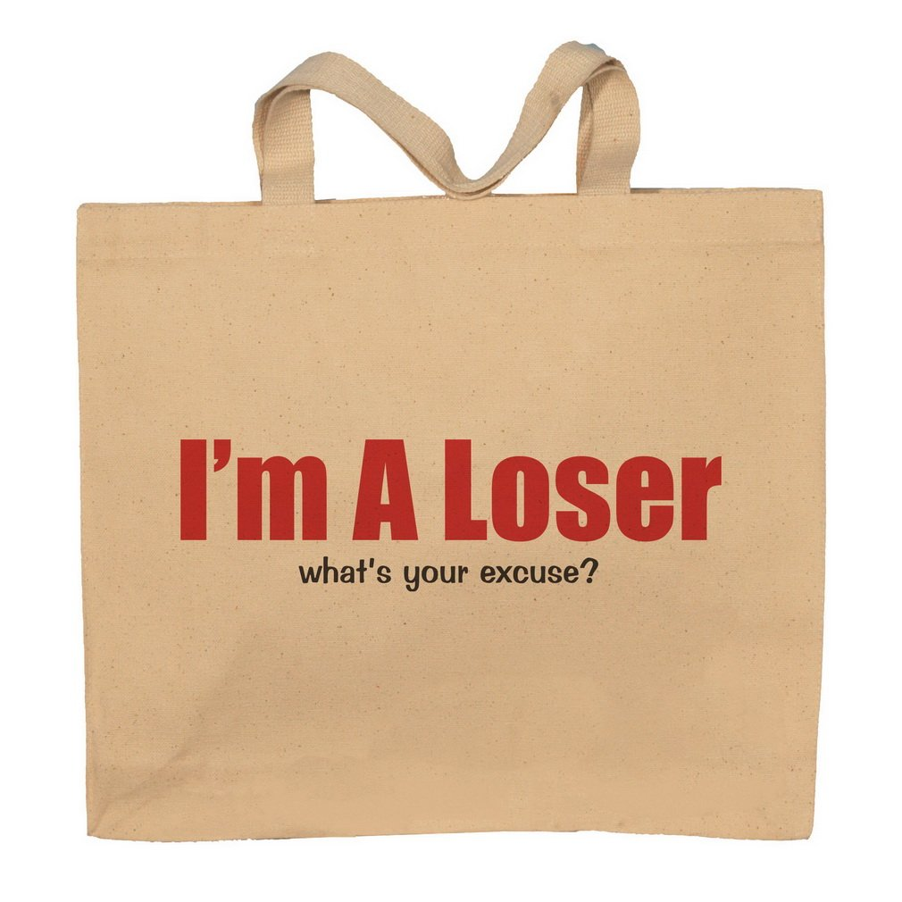 I'm A Loser What's Your Excuse? Totebag Bag