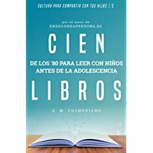 Cien libros de los ochenta para leer con niños antes de la adolescencia (Cultura para compartir con tus hijos nº 2) (Spanish Edition) Feb 20, 2018
