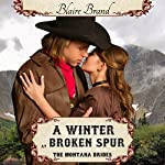 A Winter at Broken Spur: The Montana Brides, Volume 4 | Blaire Brand
