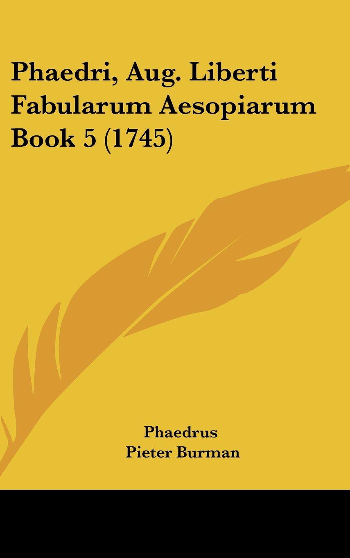 Read Online Phaedri, Aug. Liberti Fabularum Aesopiarum Book 5 (1745) (Latin Edition) ebook