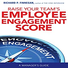 Raise Your Team's Employee Engagement Score Audiobook by Richard P. Finnegan Narrated by Walter Dixon