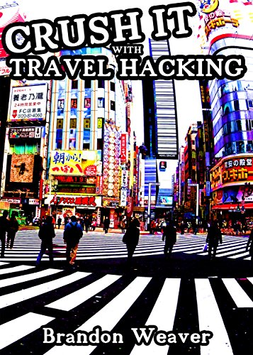 CRUSH IT WITH TRAVEL HACKING: The Ultimate Guide to Free Travel to Tokyo, Japan & Around the World