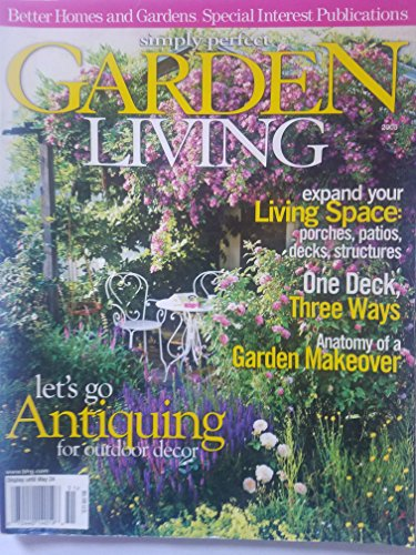 Better Homes and Gardens Special Interest Publications: Simply Perfect Garden Living 2005 - let's Go Antiquing for Outdoor Decor/ Expand Your Living Space: Porches, Patios, Decks, Structures (Deck Better Gardens Homes And)