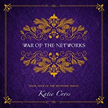 War of the Networks: The Network Series, Book 4 Audiobook by Katie Cross Narrated by Becca Ballenger