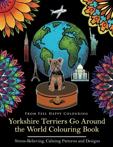 Yorkshire Terriers Go Around the World Colouring Book: Yorkies Coloring Book - Perfect Yorkies Gifts Idea for Adults and Older Kids (Volume 1) ()