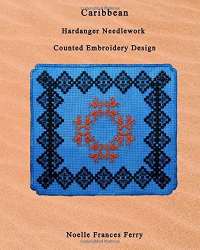 Caribbean: Hardanger Needlework Counted Embroidery Design (Noelle Frances Designs) (Volume 9)