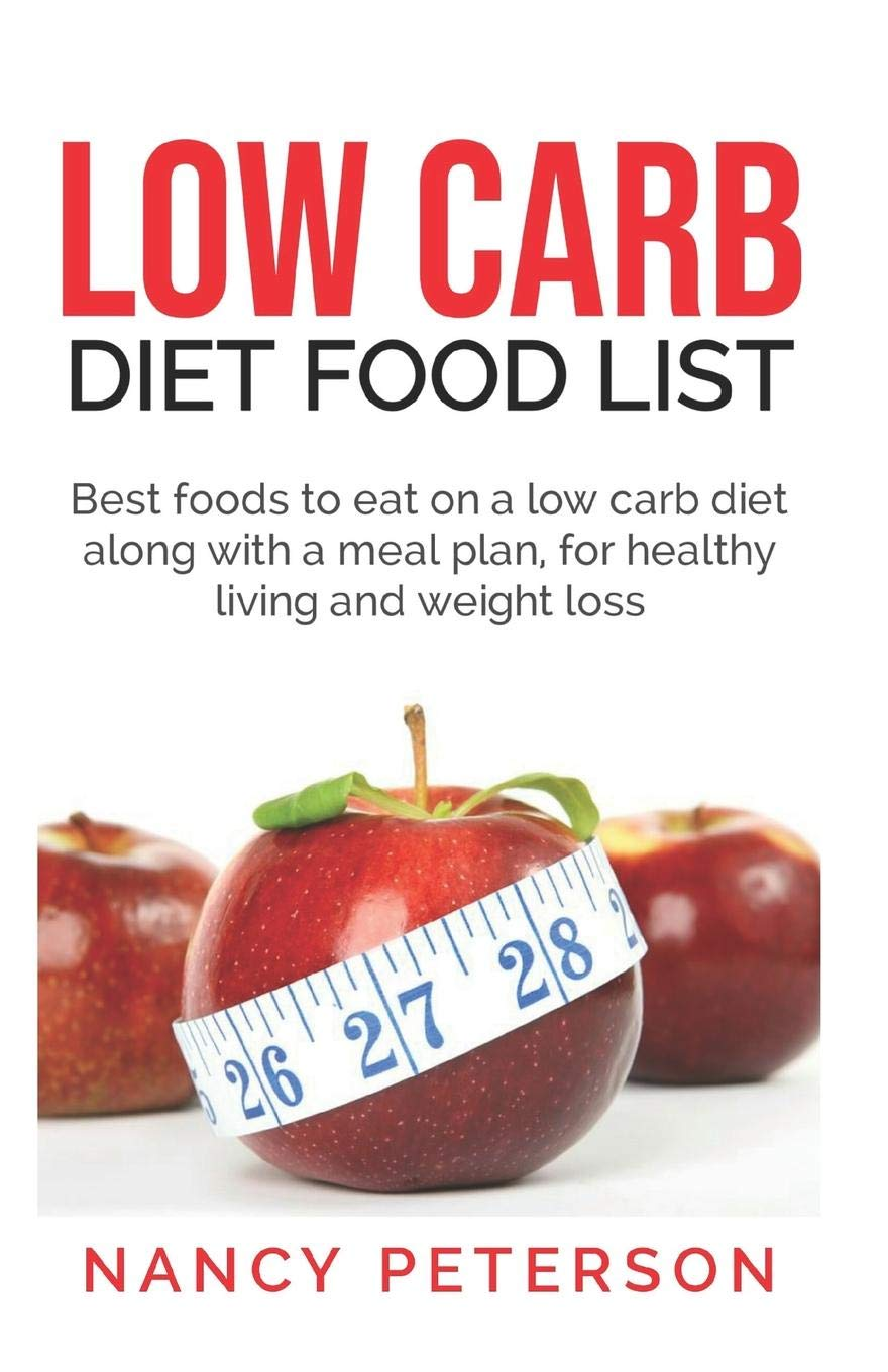 Low Carb Diet Food List Best Foods To Eat On A Low Carb Diet Along With A Meal Plan For Healthy Living And Weight Loss Peterson Nancy 9781079865479 Amazon Com Books
