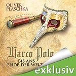 Marco Polo: Bis ans Ende der Welt | Oliver Plaschka