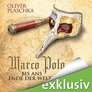 Marco Polo: Bis ans Ende der Welt Hörbuch