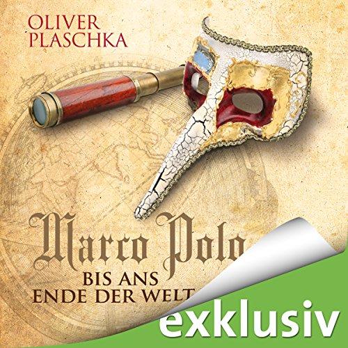 Marco Polo: Bis ans Ende der Welt