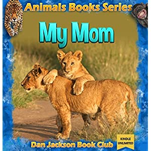 Children Book : My Mom - LION (Animal Book) Animal Habitats (animals books for kids) (books about animals for children 5)