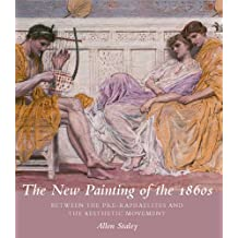 The New Painting of the 1860s: Between the Pre-Raphaelites and the Aesthetic Movement