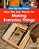 How We Use Plants for Making Everyday Things, Sally Morgan, 1435826140