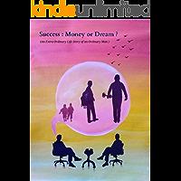 Success: Money or Dream?: (An Extra Ordinary Life Story of an Ordinary Man)