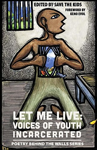 Let Me Live: Voices of Youth Incarcerated (Poetry Behind The Walls)