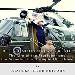 Richard Nixon and Watergate: The Life of the President and the Scandal that Brought him Down Audiobook