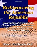 Rediscovering the American Republic : Biographies, Primary Texts, Charts, and Study Questions- Exploring a People's Quest for Ordered Liberty; Volume 1: 1492-1877, MacPherson, Ryan, 0985754303