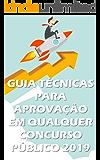 GUIA TÉCNICAS PARA APROVAÇÃO EM QUALQUER CONCURSO PÚBLICO - 2019