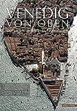 Venedig von oben: Die Lagunenstadt in Luftaufnahmen (Musical Treatises, Band 115)