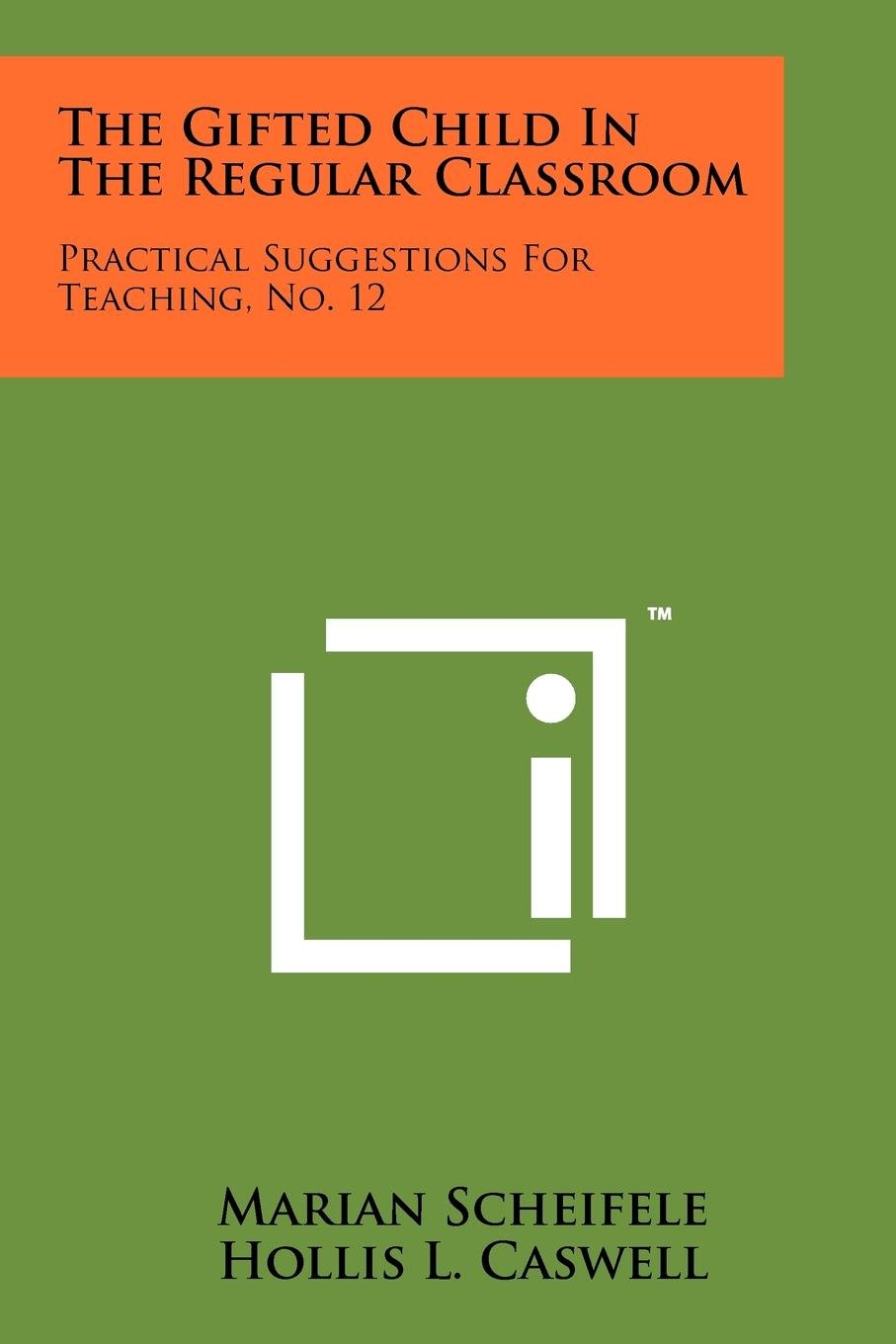 The Gifted Child In The Regular Classroom: Practical Suggestions For Teaching, No. 12 pdf