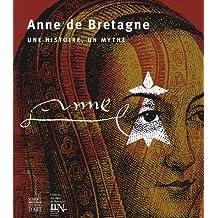 ANNE DE BRETAGNE UNE HISTOIRE, UN MYTHE