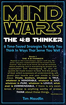 MIND WARS The 4:8 Thinker: 6 Time-Tested Strategies To Help You Think In Ways That serve You Well by [Maudlin, Tim]