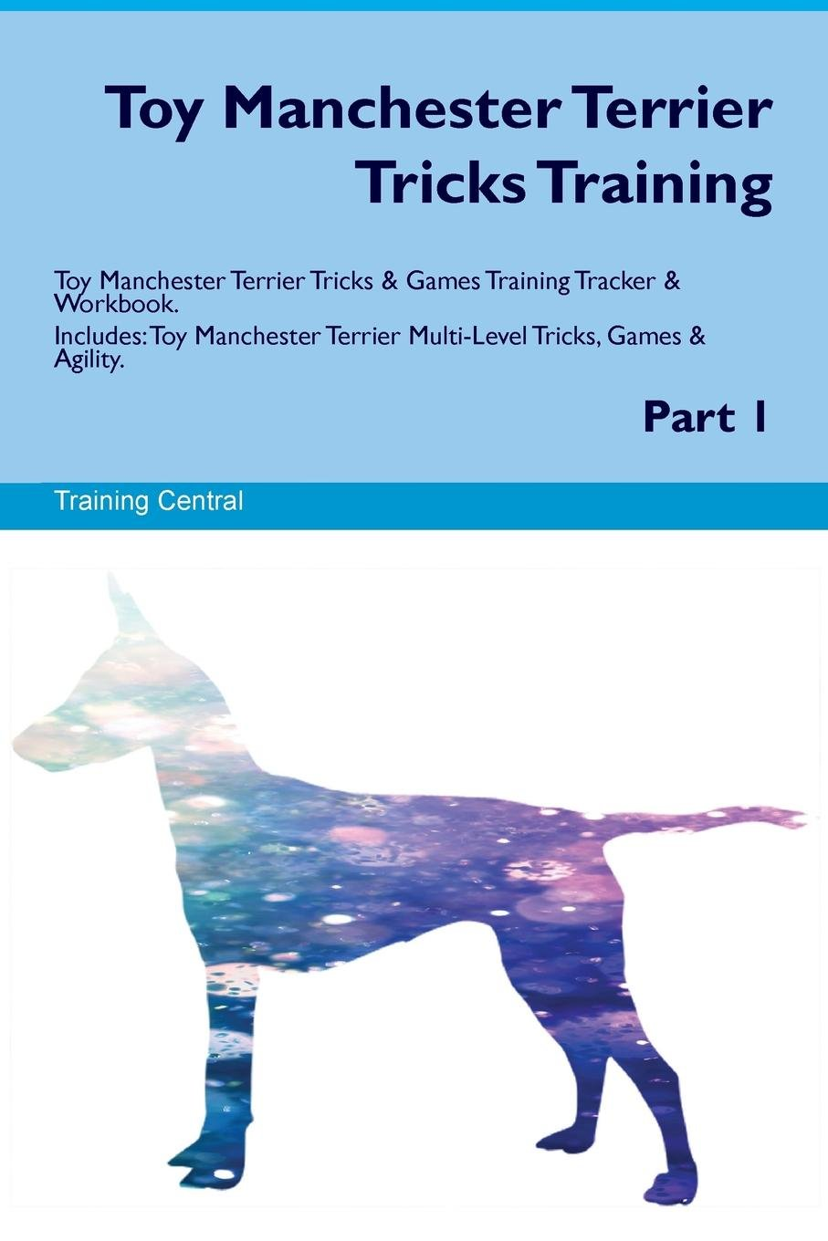 Toy Manchester Terrier Tricks Training Toy Manchester Terrier Tricks & Games Training Tracker & Workbook.  Includes: Toy Manchester Terrier Multi-Level Tricks, Games & Agility. Part 1 pdf epub