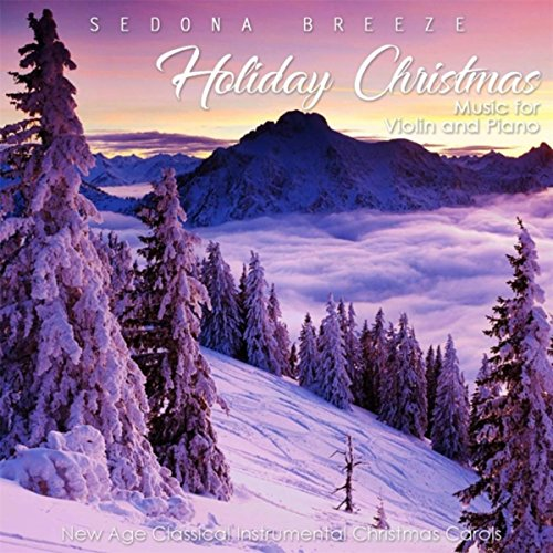 Holiday Christmas Music for Violin and Piano: New Age Classical Instrumental Christmas Carols (Christmas New Age Piano)