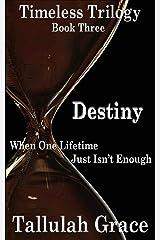 Timeless Trilogy, Book Three, Destiny Kindle Edition