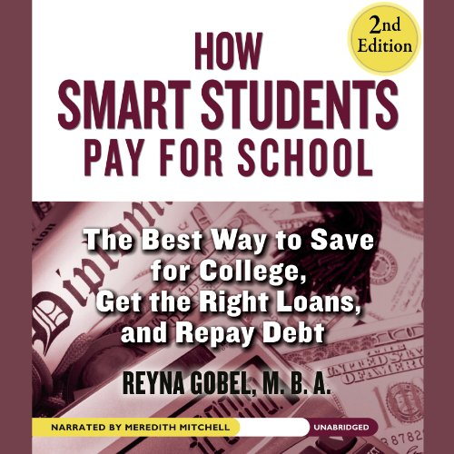 How Smart Students Pay for School, 2nd Edition: The Best Way to Save for College, Get the Right Loans, and Repay Debt