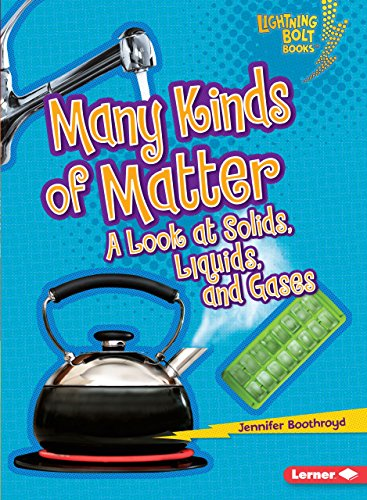 Many Kinds of Matter: A Look at Solids, Liquids, and Gases (Lightning Bolt Books)