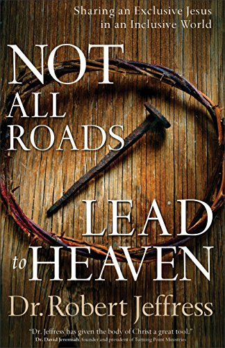 Not All Roads Lead to Heaven: Sharing an Exclusive Jesus in an Inclusive World ()