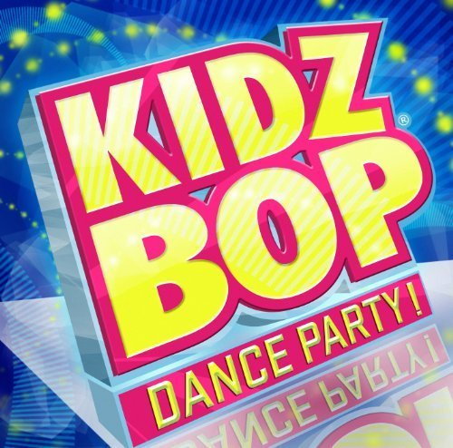 Kidz Bop Dance Party by Kidz Bop Kids -