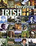Everything Irish: The History, Literature, Art, Music, People, and Places of Ireland, from A to Z