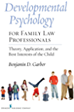 Developmental Psychology for Family Law Professionals: Theory, Application and the Best Interests of the Child