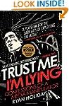Trust Me, I'm Lying: Confessions of a...