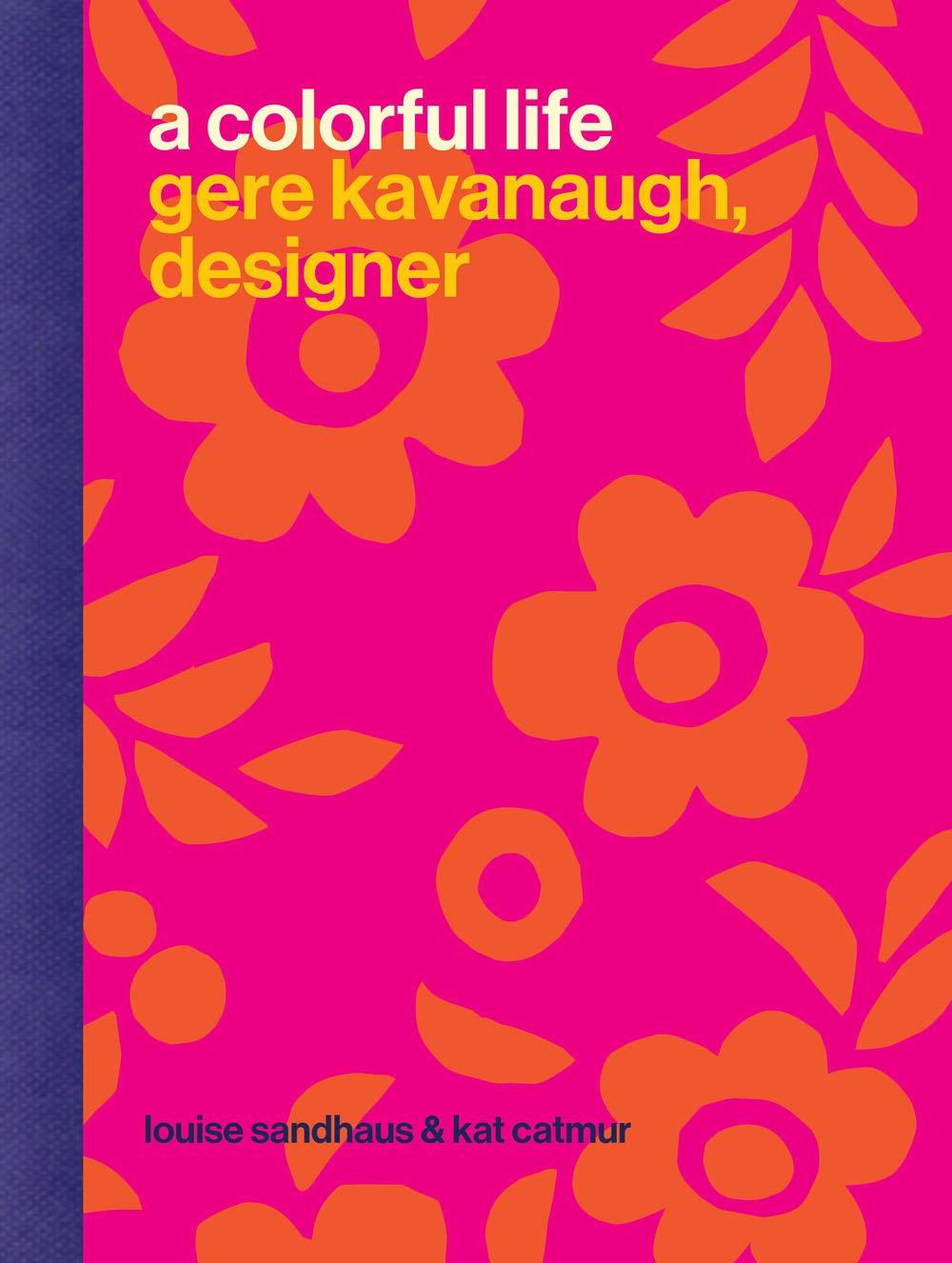 Gere Kavanaugh Designer A Colorful Life