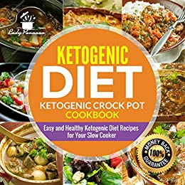 Ketogenic diet- Ketogenic Crock Pot Cookbook: Easy and Healthy Ketogenic Diet Recipes for Your Slow Cooker (Keto Slow Cooker, Keto Diet, Ketogenic Diet Recipes) by [Pannana, Lady]