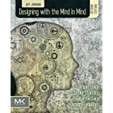 Designing with the Mind in Mind, Second Edition: Simple Guide to Understanding User Interface Design Guidelines