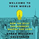 Welcome to Your World: How the Built Environment Shapes Our Lives Audiobook by Sarah Williams Goldhagen Narrated by Andrea Gallo