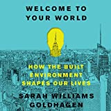 Welcome to Your World: How the Built Environment