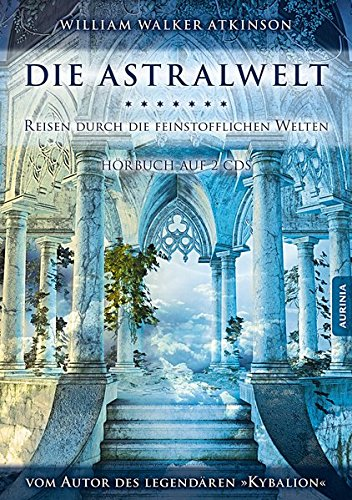 Die Astralwelt - Reisen durch die feinstofflichen Welten: Hörbuch auf 2 CDs