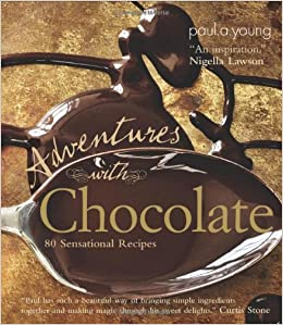 Adventures with Chocolate: 80 Sensational Recipes: Paul A ...