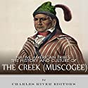 Native American Tribes: The History and Culture of the Creek (Muskogee) Audiobook by  Charles River Editors Narrated by Scott Larson