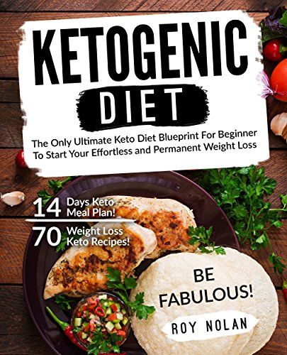 Download PDF Ketogenic Diet - The Only Ultimate Keto Diet Blueprint For Beginner To Start Your Effortless and Permanent Weight Loss. 70 Weight Loss Keto Recipes! 14 ... Atkins, Anti Inflammatory,Dash Diet)